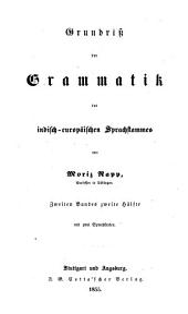 Vergleichende Grammatik: Grundriß der Grammatik des indisch-europäischen Sprachstammes [Encyklopädische Abtheilung], Band 1,Ausgabe 2,Teil 2