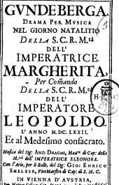 Gundeberga. Drama per musica nel giorno natalitio della S.C.R.M.tà dell'Imperatrice Margherita, ... l'anno 1672. ... Musica del Sig. Ant. Draghi, ... con l'arie, per li balli, del Sig. Gio. Enrico Smelzer, ...