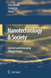 Nanotechnology & Society: Current and Emerging Ethical Issues