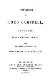 Speeches of Lord Campbell, at the Bar, and in the House of Commons; with an Address to the Irish Bar as Lord Chancellor of Ireland