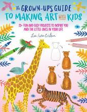 The Grown Up s Guide to Making Art with Kids PDF