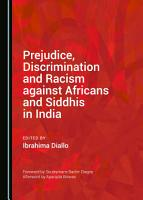 Prejudice  Discrimination and Racism against Africans and Siddhis in India PDF