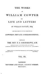 "The Life and Works of William Cowper: Now First Completed by the Introduction of His ""Private Correspondence."", Volume 3"