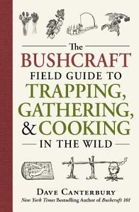 The Bushcraft Field Guide to Trapping  Gathering  and Cooking in the Wild Book