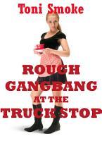Rough Gangbang at the Truck Stop PDF