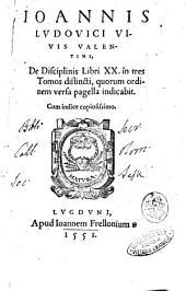 Ioannis Ludouici Viuis Valentini, De disciplinis libri 20. in tres tomos distincti, quorum ordinem versa pagella iudicabit. Cum indice copiosissimo