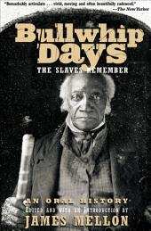 Bullwhip Days: The Slaves Remember: An Oral History