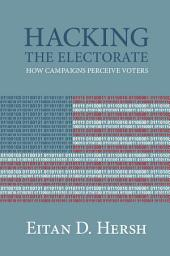Hacking the Electorate: How Campaigns Perceive Voters