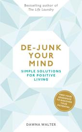 De-junk Your Mind: Simple Solutions for Positive Living
