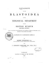 Catalague of Blastoidea in the Geological Department of the British Museum (Natural History): With an Account of the Morphology and Systematic Position of the Group, and a Revision of the Genera and Species
