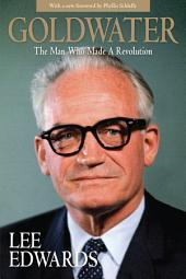 Goldwater: The Man Who Made a Revolution