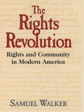 The Rights Revolution : Rights and Community in Modern America: Rights and Community in Modern America