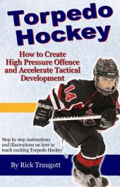 Torpedo Hockey: How to Create High Pressure Offence and Accelerate Tactical Development