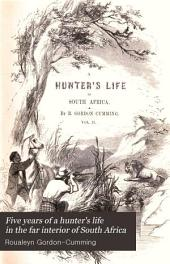 Five years of a hunter's life in the far interior of South Africa: With notices of the native tribes, and anecdotes of the chase of the lion, elephant, hippopotamus, giraffe, rhinoceros, etc
