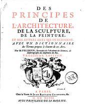Des principes de l'architecture, de la sculpture, de la peinture, et des autres arts qui en dépendent. Avec un Dictionnaire des termes propres à chacun de ces arts. Par m. Felibien, ..