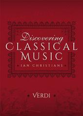 Discovering Classical Music: Verdi: His Life, The Person, His Music