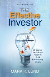 The Effective Investor: 20 Secrets for Ordinary People to Build Extraordinary Wealth