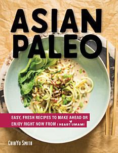 Asian Paleo  Easy  Fresh Recipes to Make Ahead or Enjoy Right Now from I Heart Umami Book