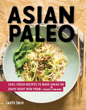 Asian Paleo  Easy  Fresh Recipes to Make Ahead or Enjoy Right Now from I Heart Umami