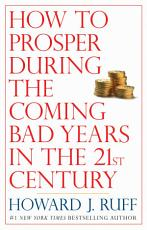 How to Prosper During the Coming Bad Years in the 21st Century PDF