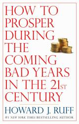 How To Prosper During The Coming Bad Years In The 21st Century Book PDF