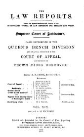The Law Reports: Queen's Bench Division and in the Court for Crown Cases Reserved and in the Court of Appeal, Volume 19