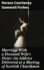 Marriage With a Deceased Wife's Sister: An Address Delivered at a Meeting of Scottish Churchmen