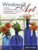 Windowsill Art: Creating One-Of-A-Kind Natural Arrangements to Celebrate the Seasons