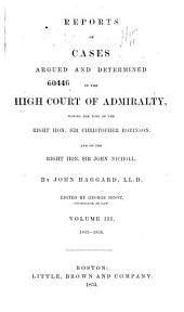 Reports of cases argued and determined in the High Court of Admiralty ...: Volume 3