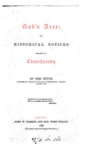 God's acre; or, Historical notices relating to churchyards