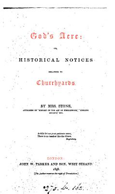 God s Acre  Or  Historical Notices Relating to Churchyards