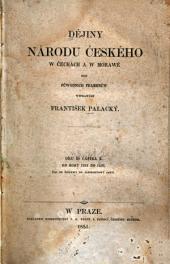Dějiny národu českého w Čecháck a w Morawě dle půwodních pramenůw wyprawuje František Palacký: Svazek 3,Díl 2