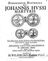 Dissertatio Historica De Johannis Hussi Martyris Ortu, Educatione, Studiis, Doctrina, Vita, Morte, & scriptis
