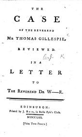 The Case of the Reverend Mr. Thomas Gillespie, Reviewed. In a Letter to the Reverend Dr. W-r. [Signed: J. B., I.e. James Baine.]
