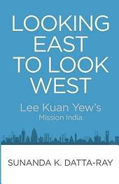 Looking East to Look West: Lee Kuan Yew's Mission India