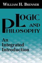 Logic and Philosophy: An Integrated Introduction