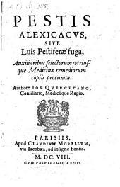 Pestis Alexicacvs, Sive Luis Pestiferae fuga, Auxiliaribus selectorum utriusque Medicinae remediorum copiis procurata