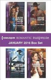 Harlequin Romantic Suspense January 2016 Box Set: Colton Copycat Killer\Cowboy Under Fire\Justice Hunter\Guarding His Royal Bride