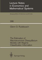 The Estimation of Macroeconomic Disequilibrium Models with Regime Classification Information