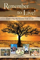 Remember to Live!: Embracing the Second Half of Life