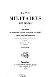 Fastes militaires des Belges, ou Histoire des guerres, sièges, conquêtes, expéditions et faits d'armes qui ont illustré la Belgique depuis l'invasion de César jusqu'à nos jours: Volume 4