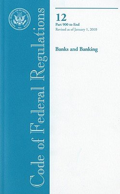 Code of Federal Regulations  Title 12  Banks and Banking  PT  900 End  Revised as of January 1  2010 PDF