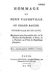 Hommage du petit vaudeville au grand Racine: vaudeville en un acte, représenté pour la première fois sur le théâtre du Vaudeville à Paris le 2 prairial en VI... [par Radet, P. Y. Barré, F. G. Desfontaines, Coupigny, A. de Piis]
