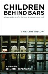 Children behind bars: Why the abuse of child imprisonment must end