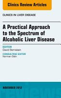 A Practical Approach to the Spectrum of Alcoholic Liver Disease  An Issue of Clinics in Liver Disease   E Book PDF