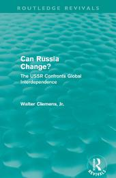 Can Russia Change? (Routledge Revivals): The USSR confronts Global Interdependence