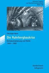 Die Ruhrbergbaukrise: Entindustrialisierung und Politik 1958-1969