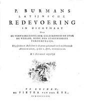 P. Burmans latynsche redevoering in dichtmaat over de verwaarlozing der geleerdheid en over de weelde, beide den gemeenebeste verderfelyk. In 't Neerduitsch nagevolgd