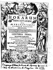 Operae horarvm subcisivarum, sive Meditationes historicae: continentes accuratum delectum memorabilium historiarum & rerum tam veterum quam recentium ... : centuria prima [-- tertia]