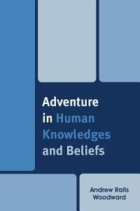 Adventure in Human Knowledges and Beliefs PDF